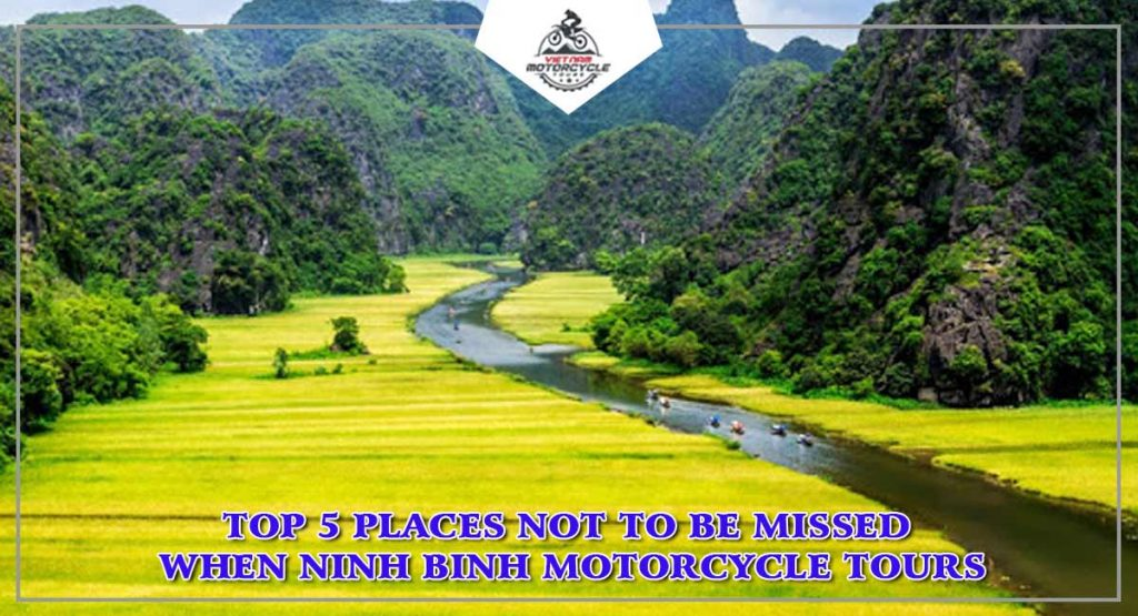 TOP 5 PLACES NOT TO BE MISSED WHEN NINH BINH MOTORCYCLE TOURS