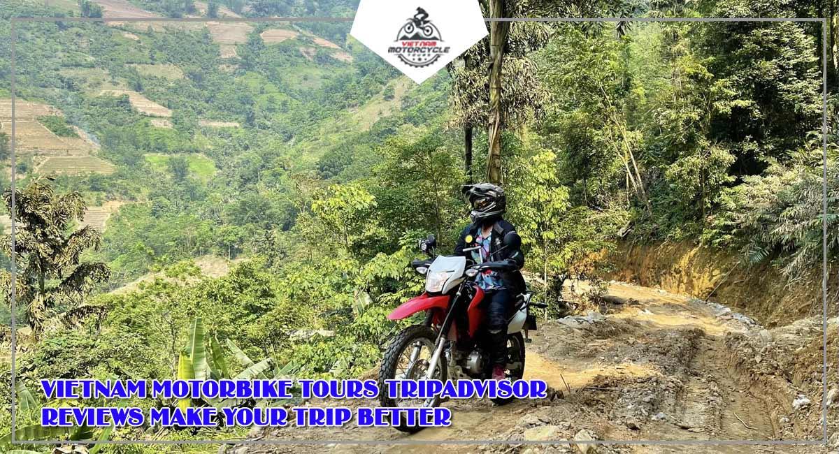 Vietnam Motorbike Tours Tripadvisor - Reviews make your trip better