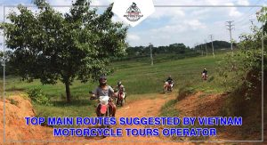 Top Main Routes Suggested By Vietnam Motorcycle Tours Operator